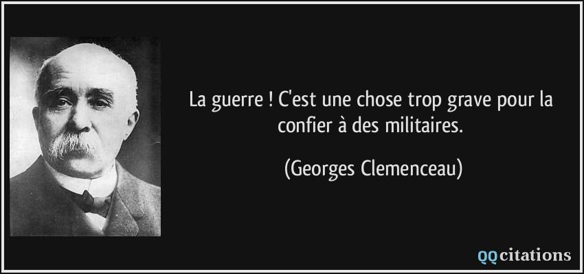 quote-la-guerre-c-est-une-chose-trop-grave-pour-la-confier-a-des-militaires-georges-clemenceau-121838